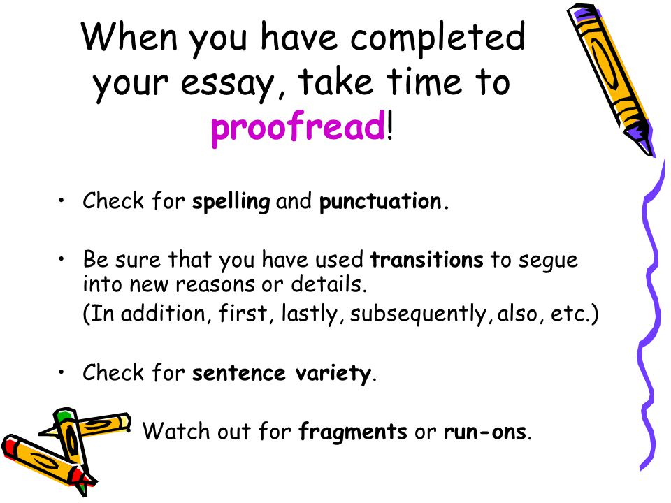 When you have completed your essay, take time to proofread!