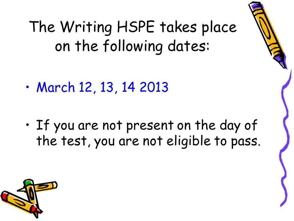 The Writing HSPE takes place on the following dates: