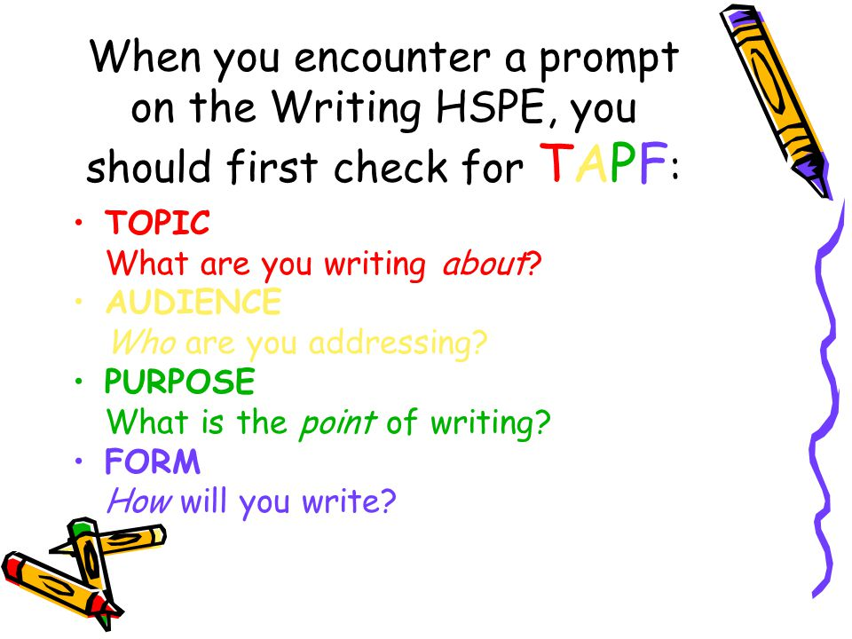When you encounter a prompt on the Writing HSPE, you should first check for TAPF: