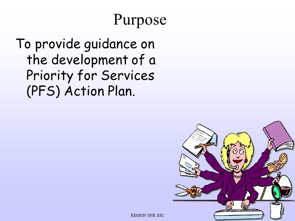 Purpose To provide guidance on the development of a Priority for Services (PFS) Action Plan.