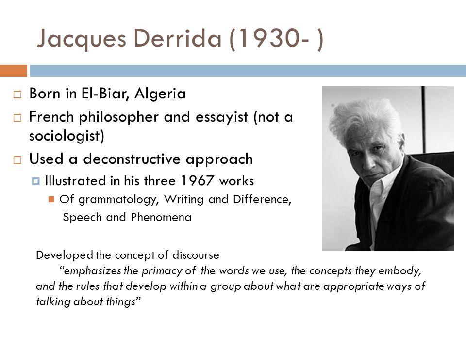 Jacques Derrida (1930- ) Born in El-Biar, Algeria