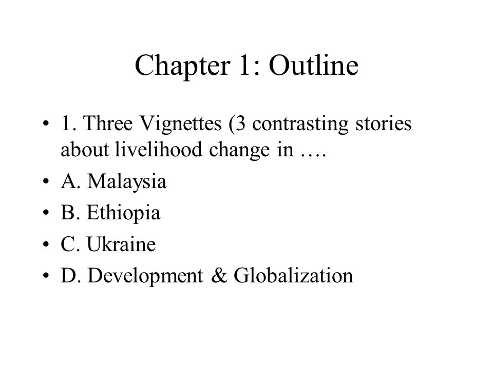Chapter 1: Outline 1. Three Vignettes (3 contrasting stories about livelihood change in …. A. Malaysia.