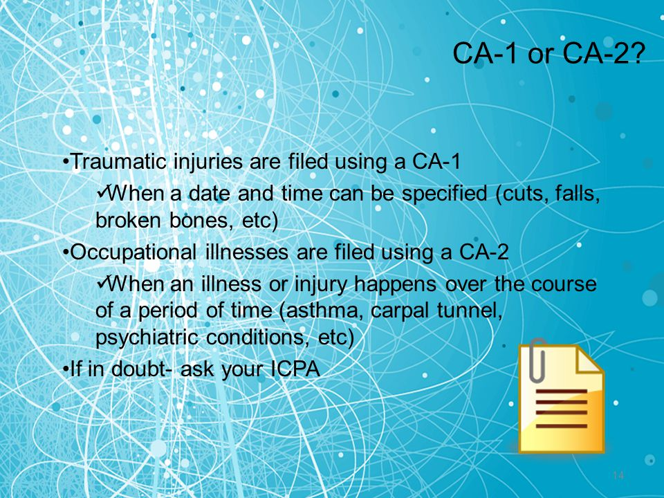 CA-1 or CA-2 Traumatic injuries are filed using a CA-1