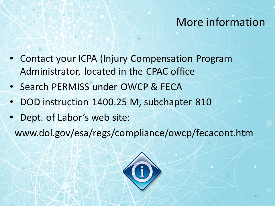 More information Contact your ICPA (Injury Compensation Program Administrator, located in the CPAC office.