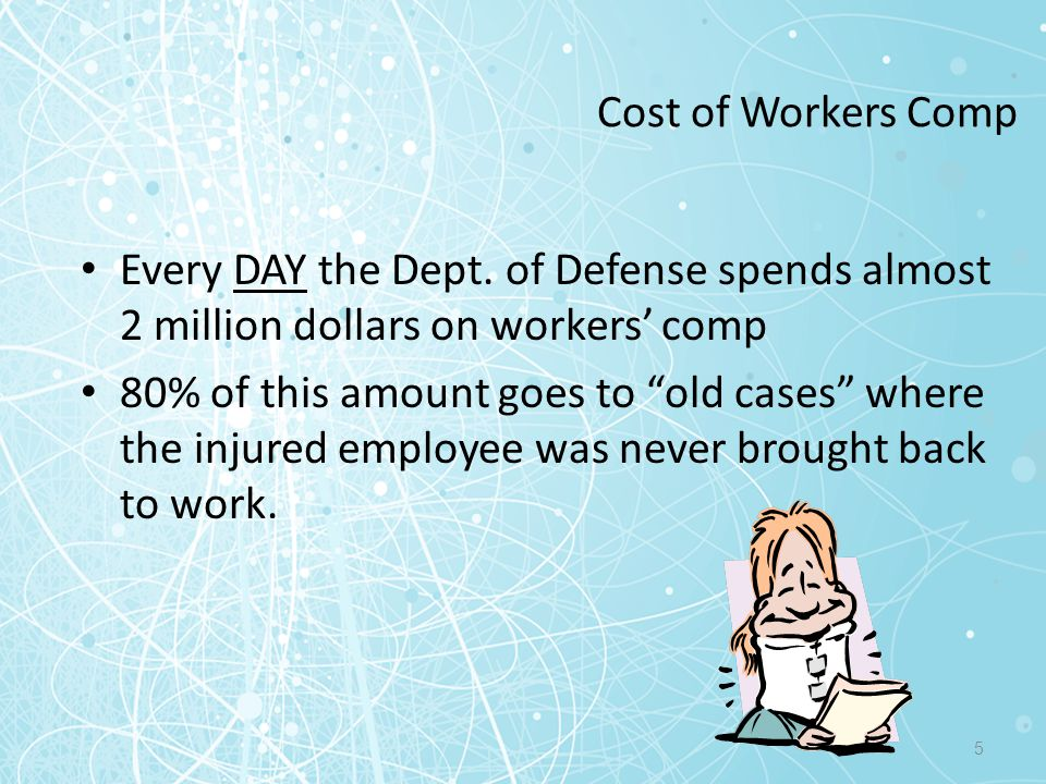 Cost of Workers Comp Every DAY the Dept. of Defense spends almost 2 million dollars on workers' comp.