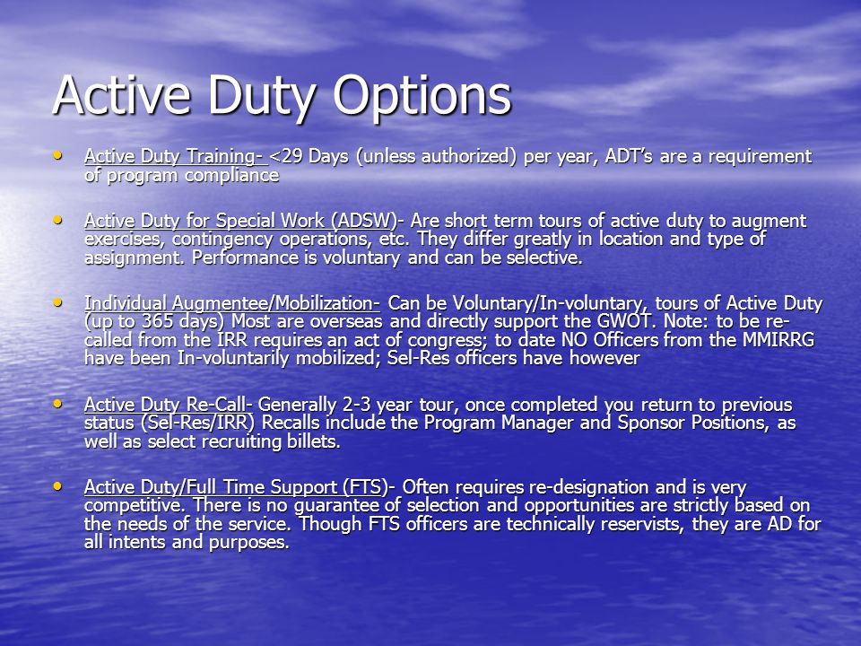 Active Duty Options Active Duty Training- <29 Days (unless authorized) per year, ADT's are a requirement of program compliance.