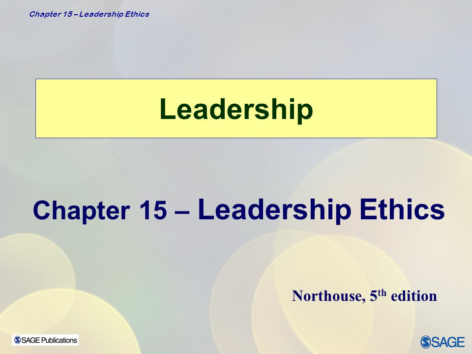 Chapter 15 – Leadership Ethics