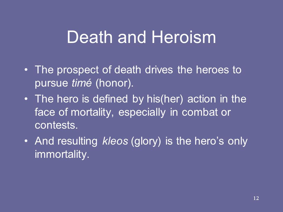 Death and Heroism The prospect of death drives the heroes to pursue timé (honor).