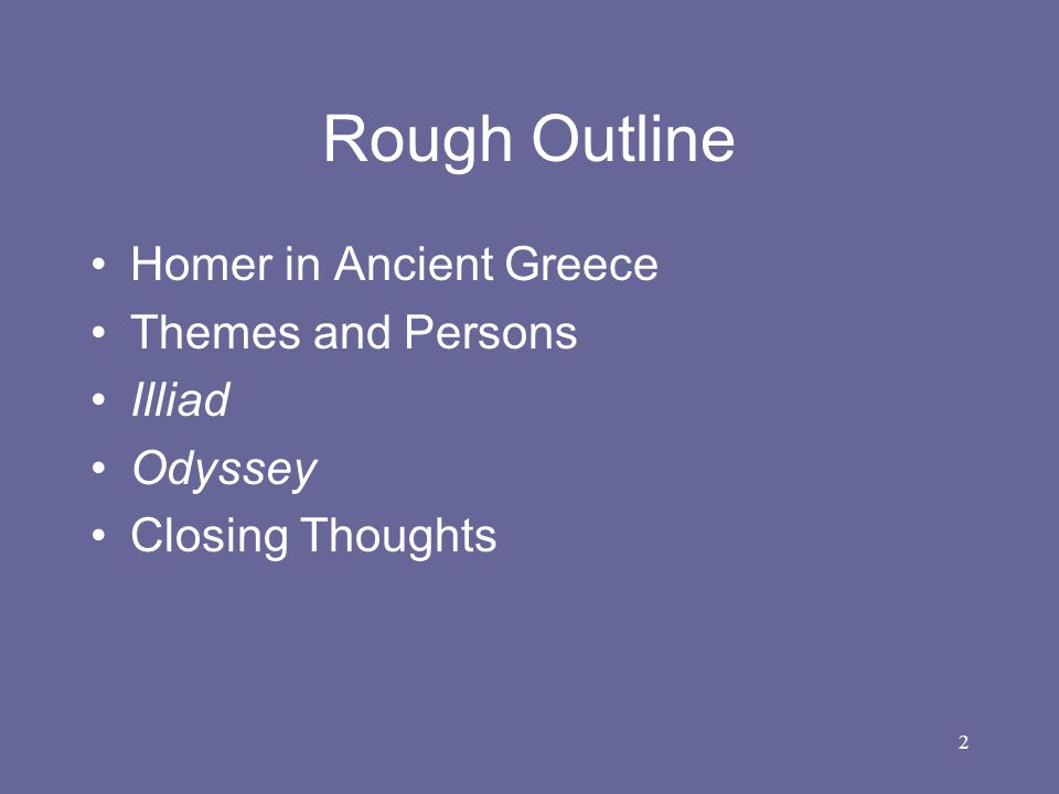 Rough Outline Homer in Ancient Greece Themes and Persons Illiad