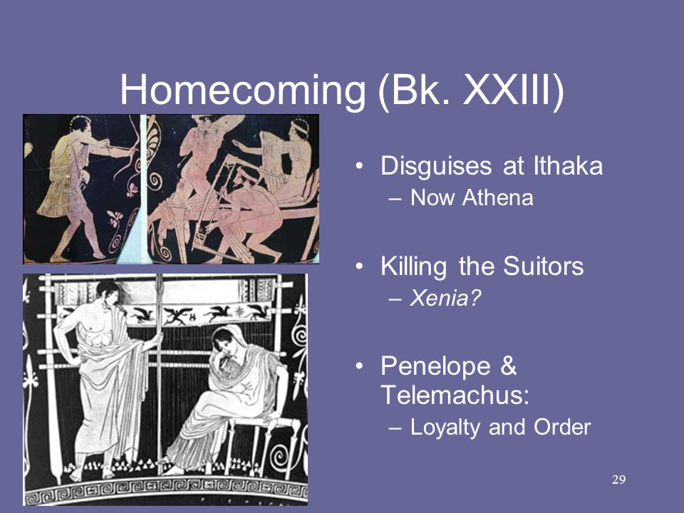 Homecoming (Bk. XXIII) Disguises at Ithaka Killing the Suitors