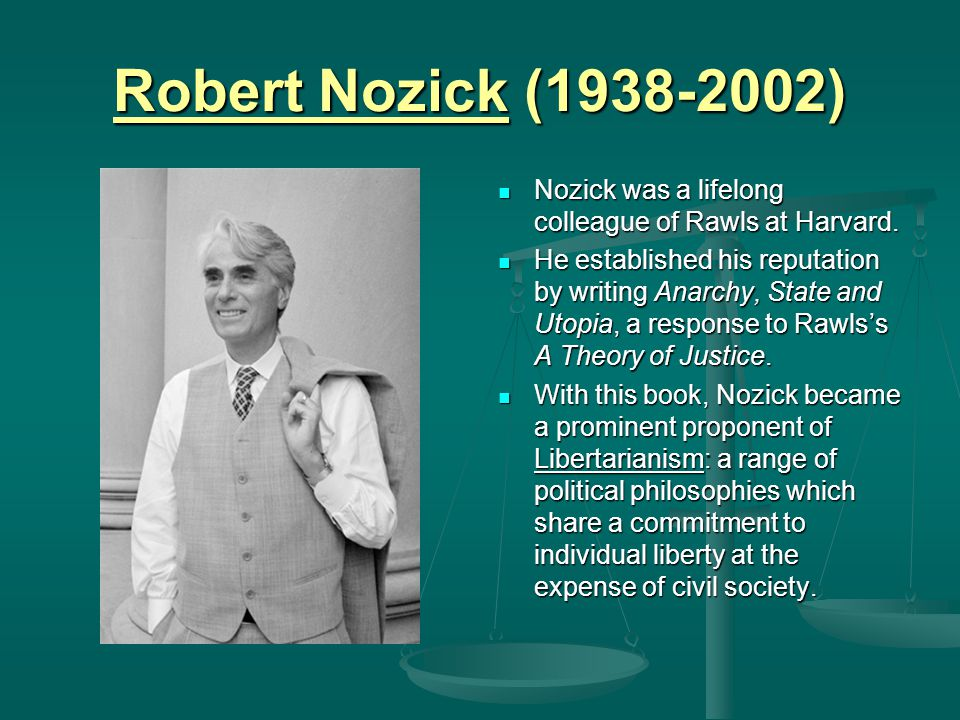 john rawl vs robert nozick Robert nozick's anarchy, state, and utopia is presented as a counterpoint to  rawls' a theory of justice in contrast to rawls, who puts justice at the center of  his.