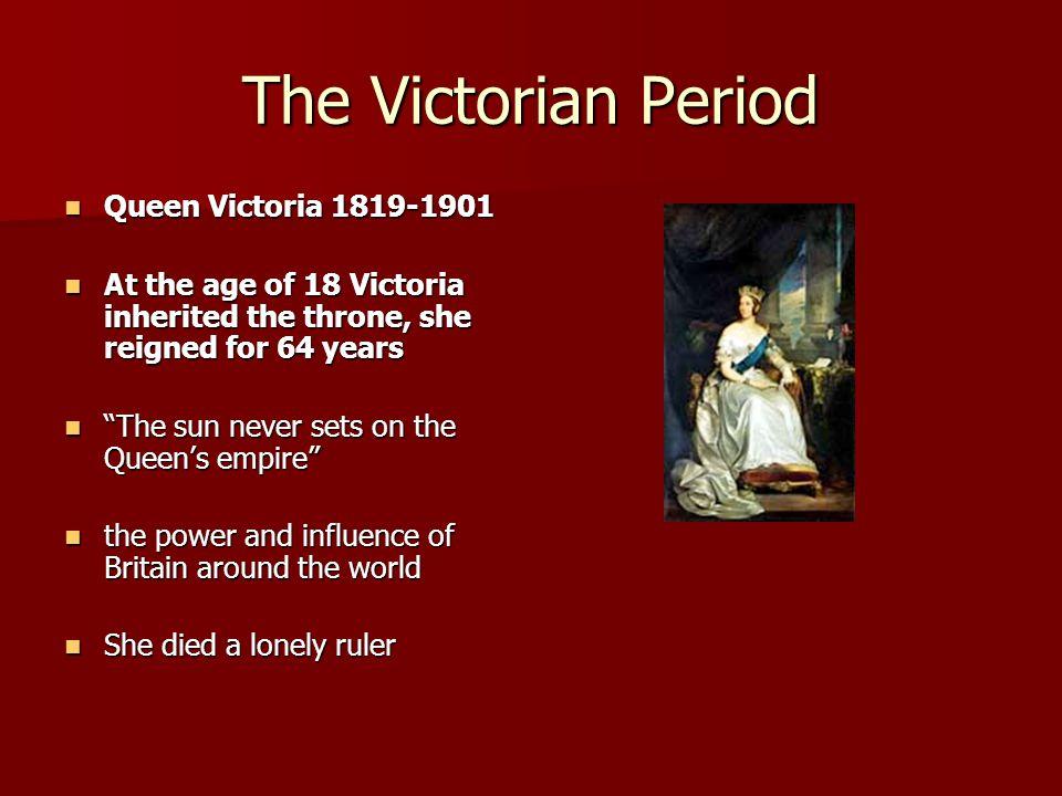 The Victorian Period Queen Victoria 1819-1901