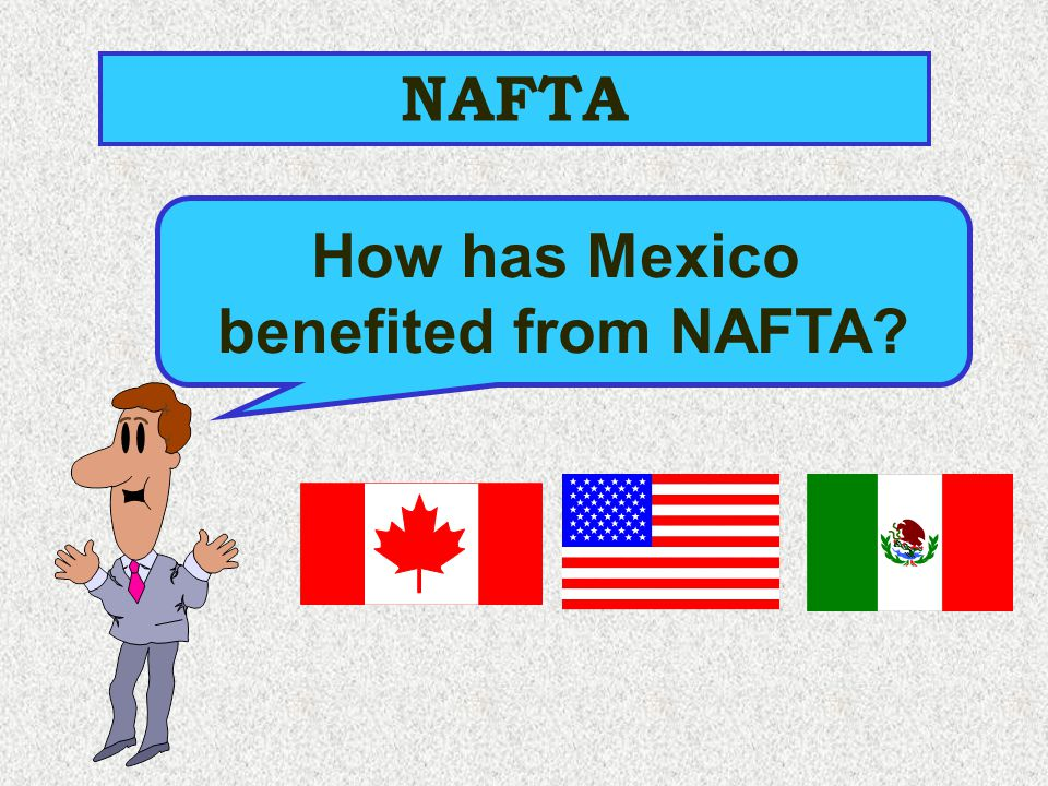 NAFTA How has Mexico benefited from NAFTA