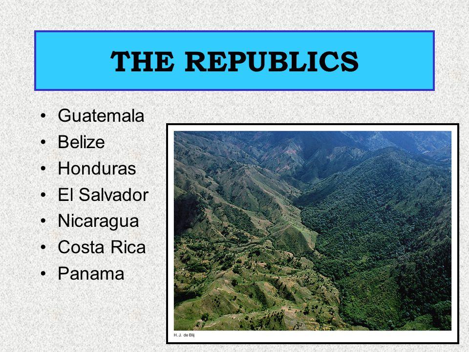 THE REPUBLICS Guatemala Belize Honduras El Salvador Nicaragua
