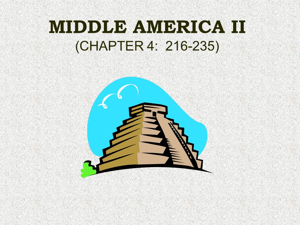 MIDDLE AMERICA II (CHAPTER 4: 216-235)
