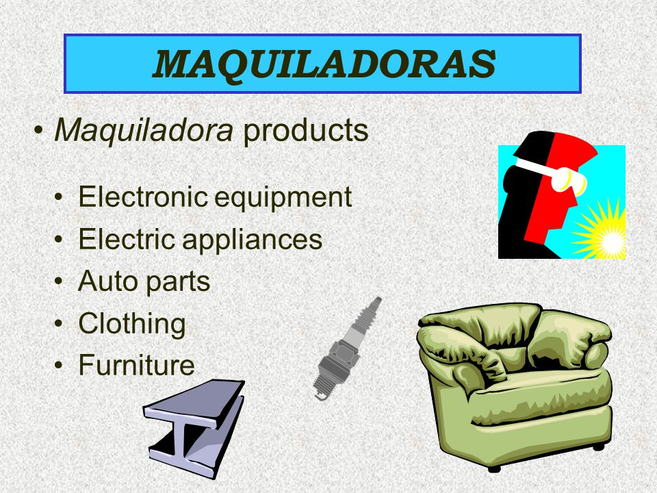 MAQUILADORAS Maquiladora products Electronic equipment