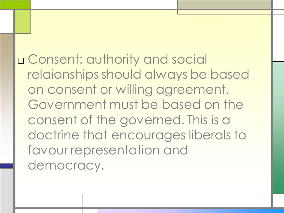 Consent: authority and social relaionships should always be based on consent or willing agreement.