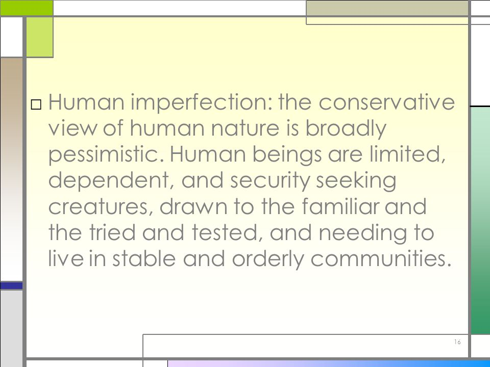 Human imperfection: the conservative view of human nature is broadly pessimistic.