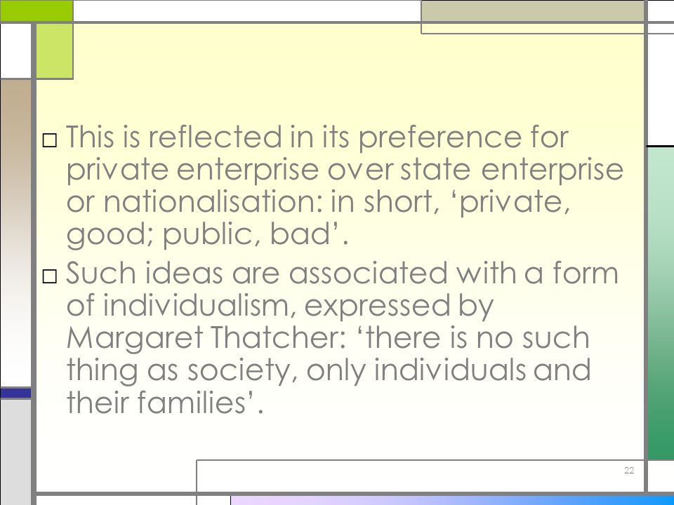 This is reflected in its preference for private enterprise over state enterprise or nationalisation: in short, 'private, good; public, bad'.