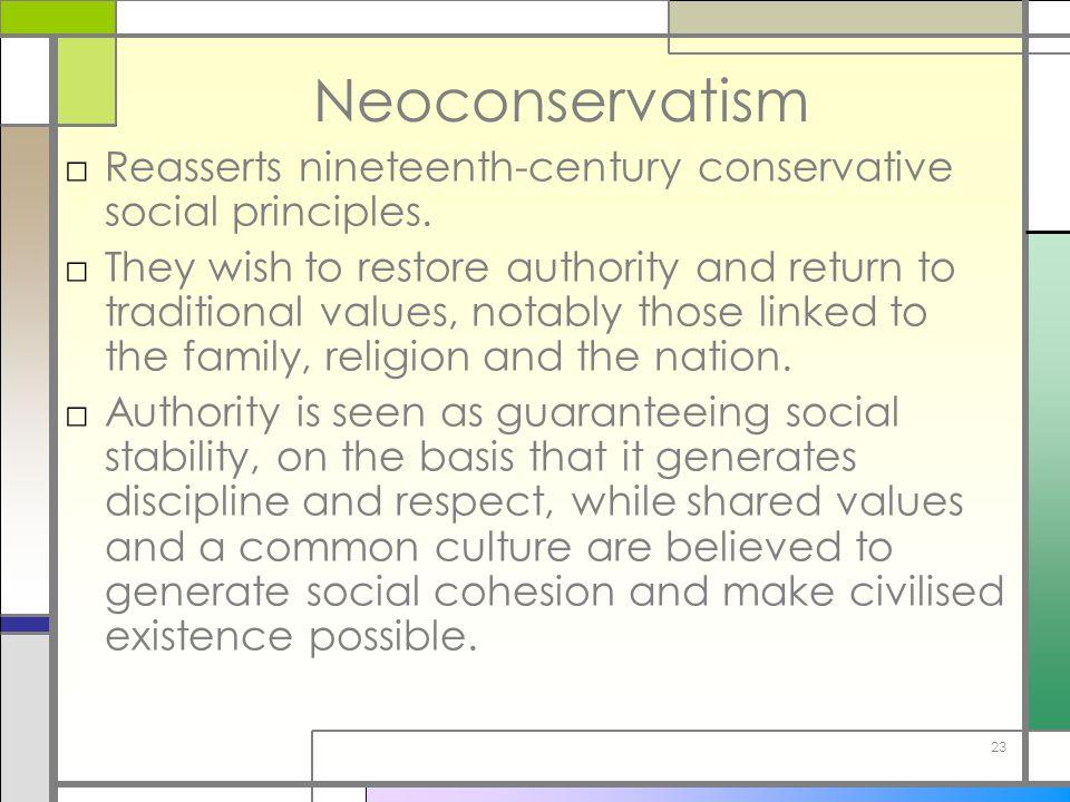 Neoconservatism Reasserts nineteenth-century conservative social principles.