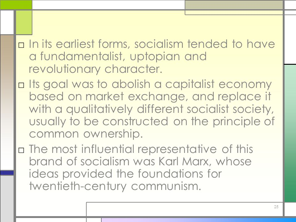 In its earliest forms, socialism tended to have a fundamentalist, uptopian and revolutionary character.