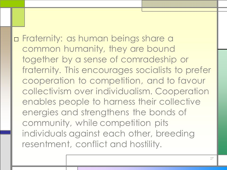 Fraternity: as human beings share a common humanity, they are bound together by a sense of comradeship or fraternity.