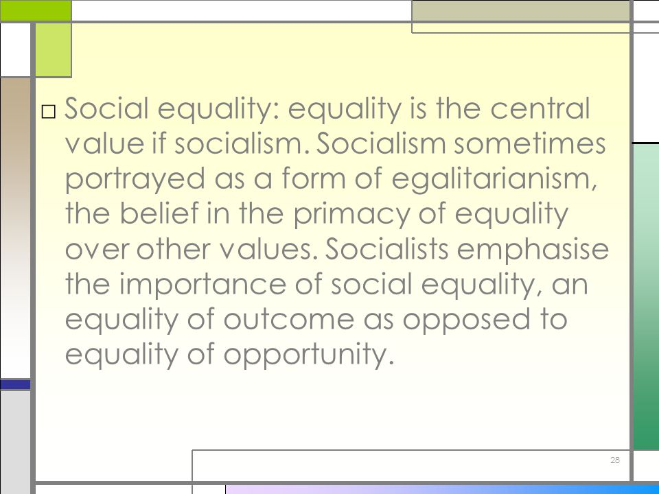 Social equality: equality is the central value if socialism