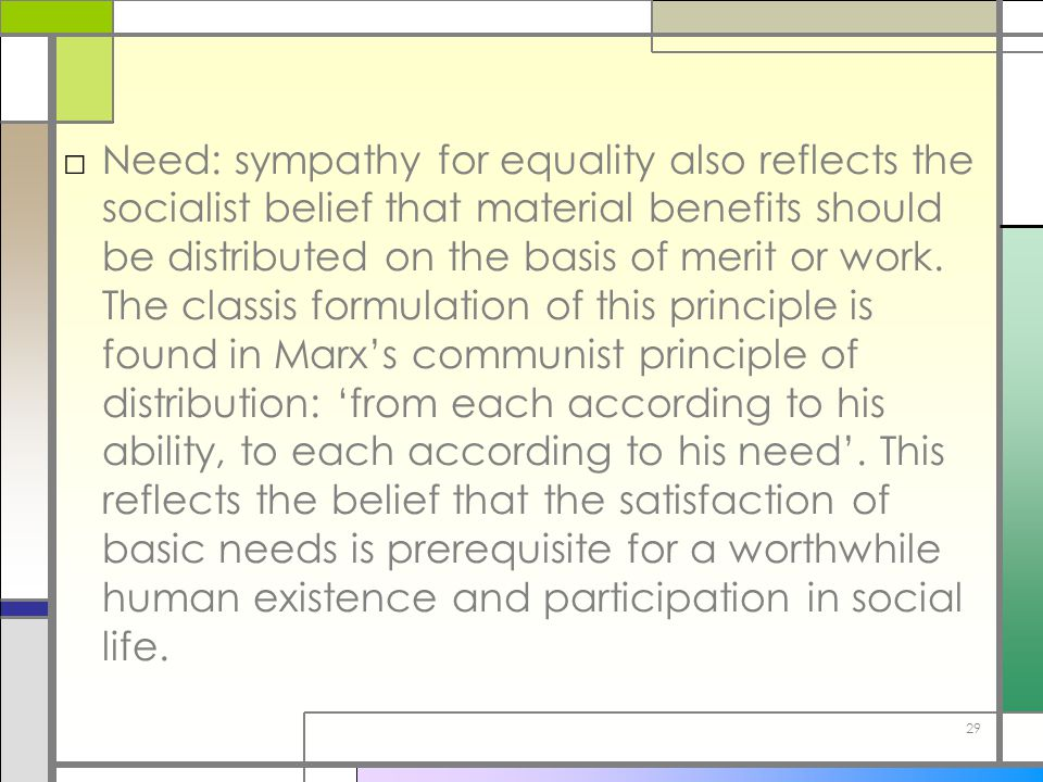 Need: sympathy for equality also reflects the socialist belief that material benefits should be distributed on the basis of merit or work.