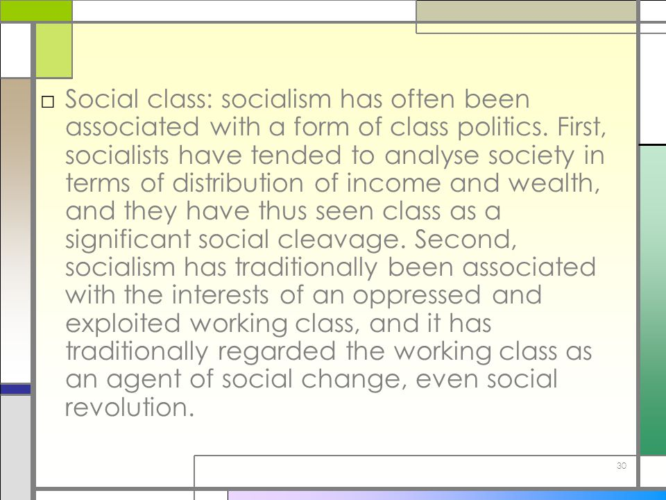 Social class: socialism has often been associated with a form of class politics.