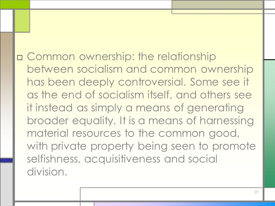 Common ownership: the relationship between socialism and common ownership has been deeply controversial.