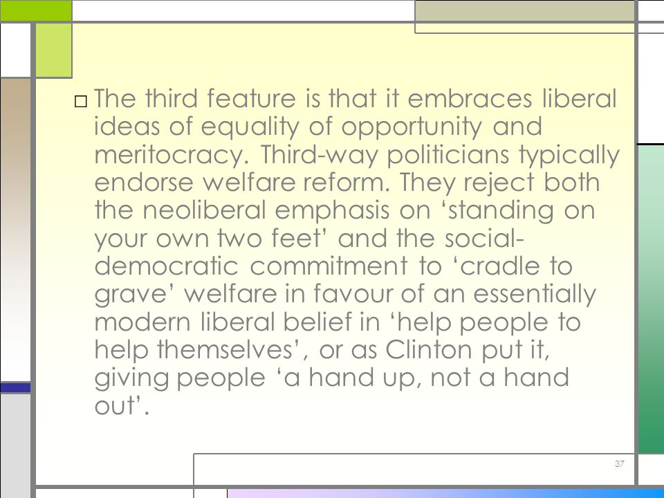 The third feature is that it embraces liberal ideas of equality of opportunity and meritocracy.