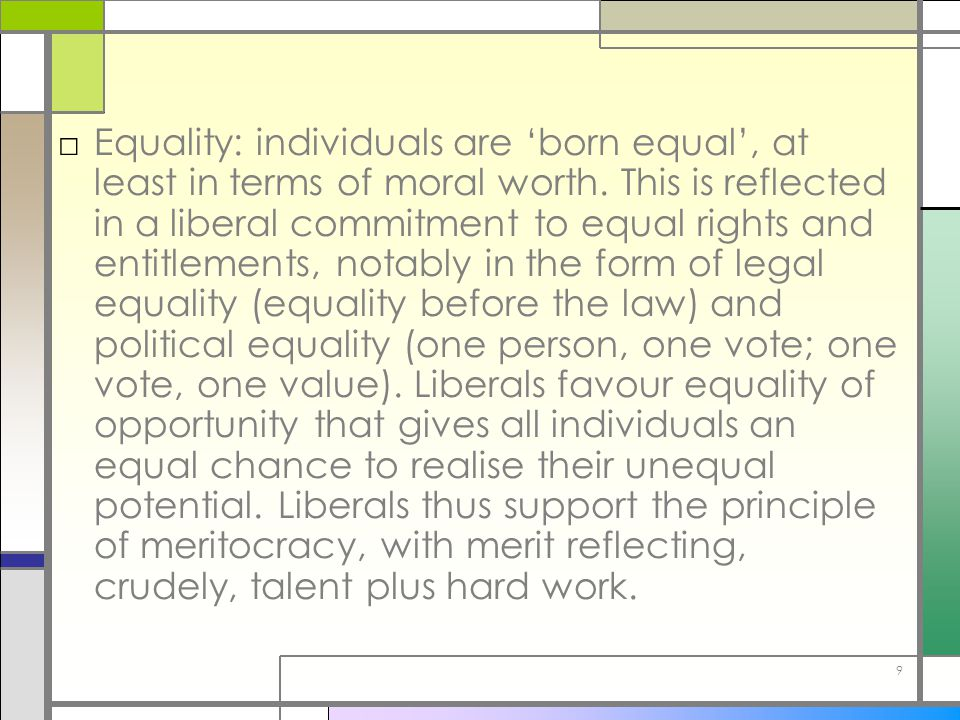 Equality: individuals are 'born equal', at least in terms of moral worth.