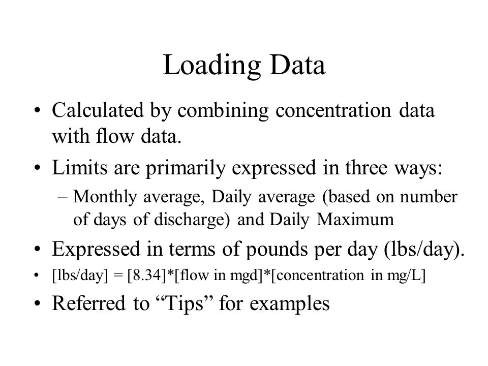 Loading Data Calculated by combining concentration data with flow data. Limits are primarily expressed in three ways: