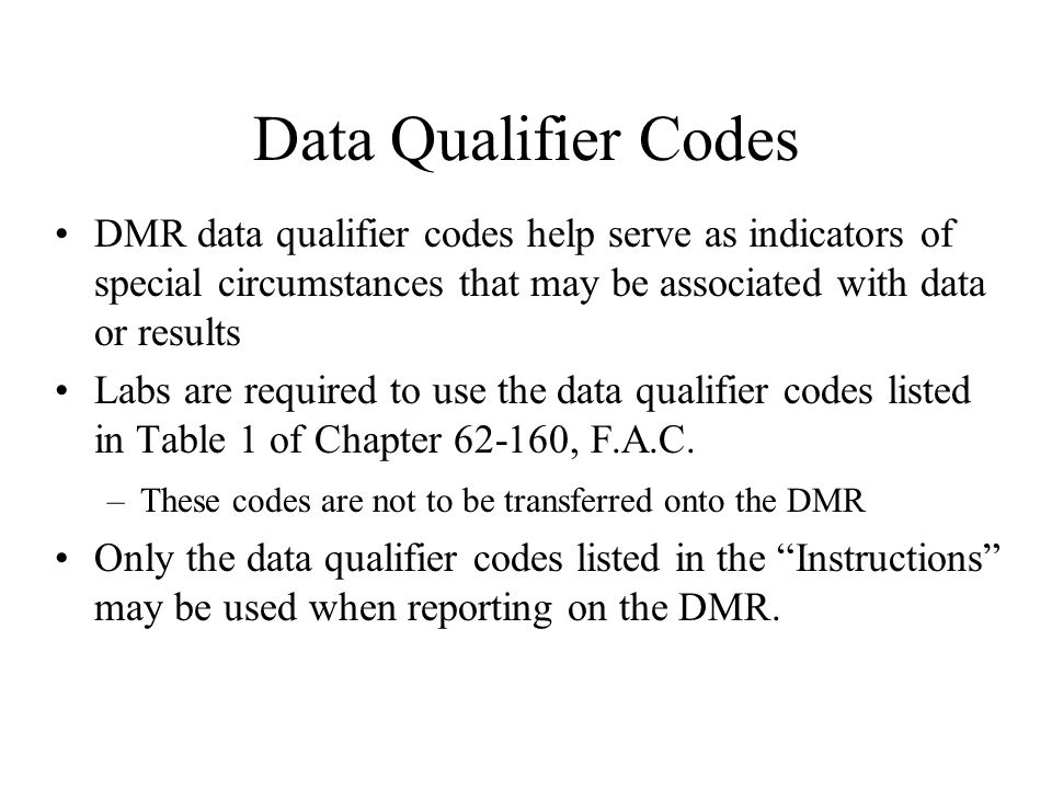 Data Qualifier Codes DMR data qualifier codes help serve as indicators of special circumstances that may be associated with data or results.