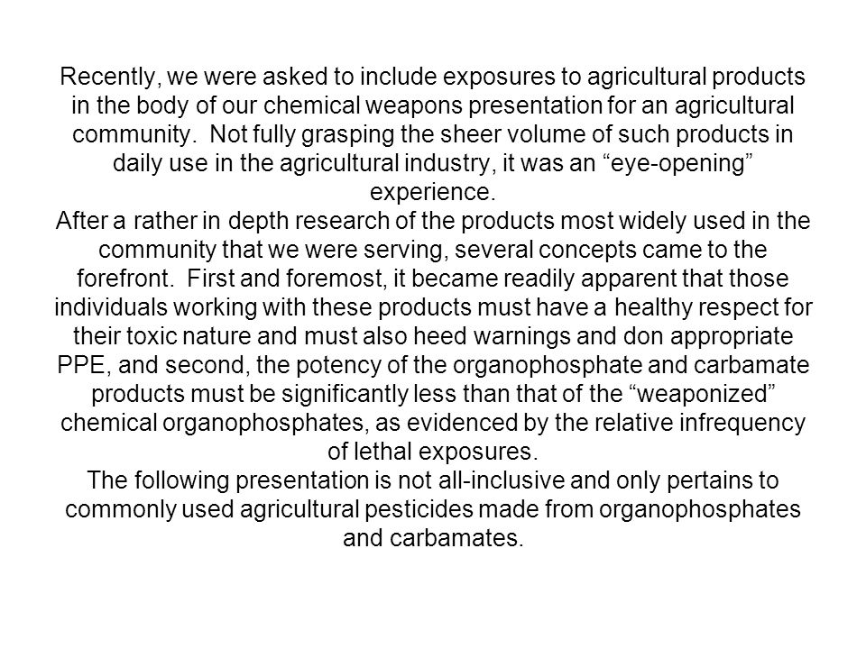 Recently, we were asked to include exposures to agricultural products in the body of our chemical weapons presentation for an agricultural community.