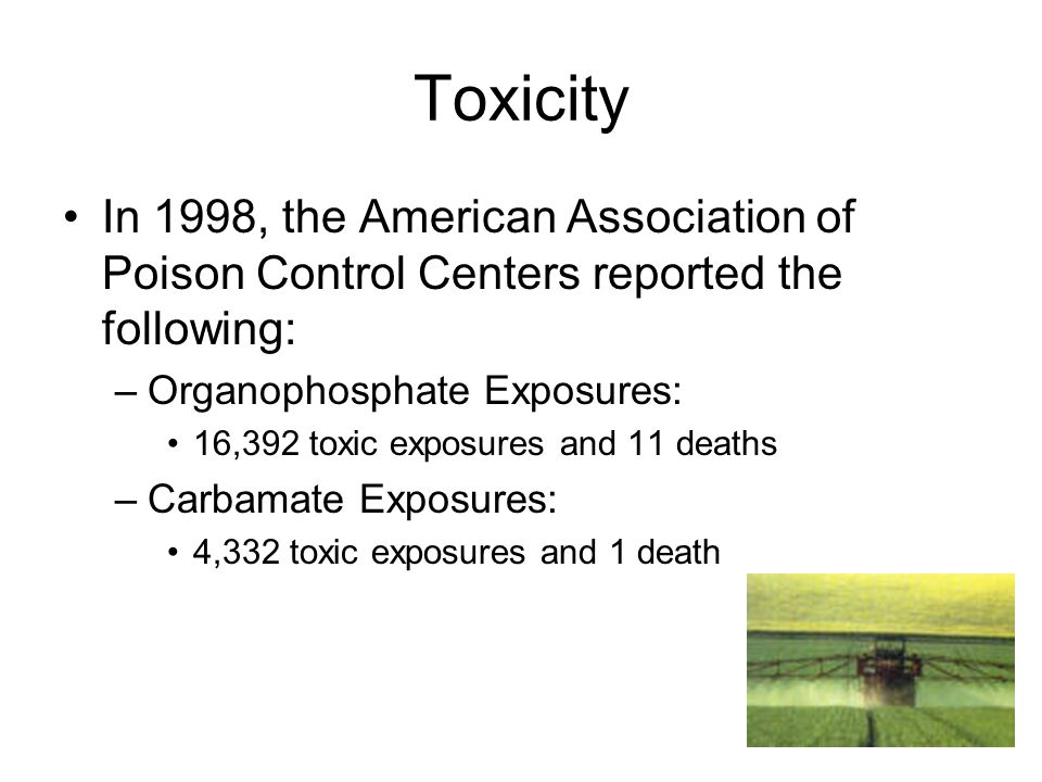 Toxicity In 1998, the American Association of Poison Control Centers reported the following: Organophosphate Exposures: