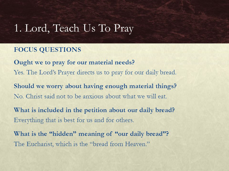 1. Lord, Teach Us To Pray FOCUS QUESTIONS