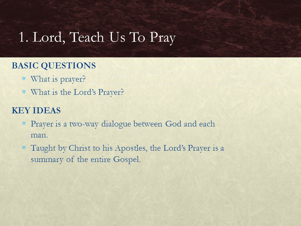 1. Lord, Teach Us To Pray BASIC QUESTIONS What is prayer
