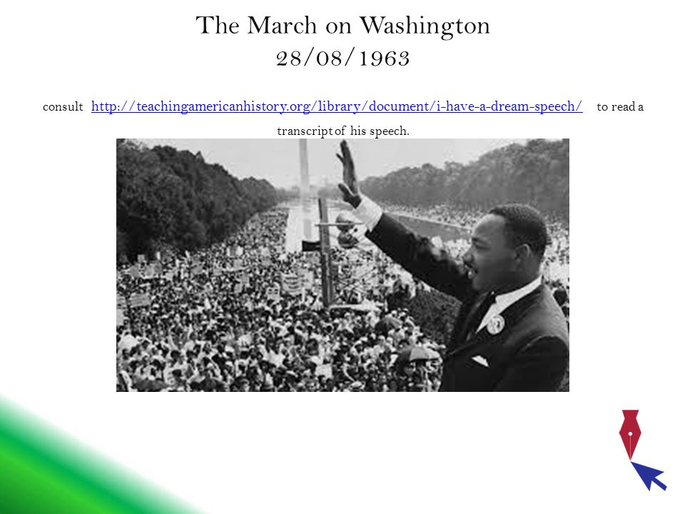 The March on Washington 28/08/1963 consult http://teachingamericanhistory.org/library/document/i-have-a-dream-speech/ to read a transcript of his speech.