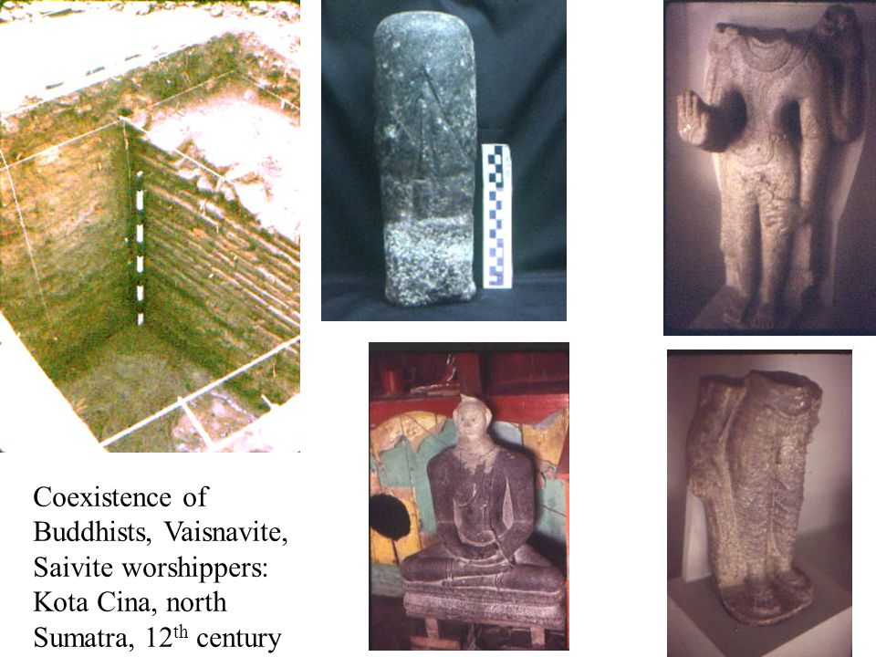 Coexistence of Buddhists, Vaisnavite, Saivite worshippers: Kota Cina, north Sumatra, 12th century