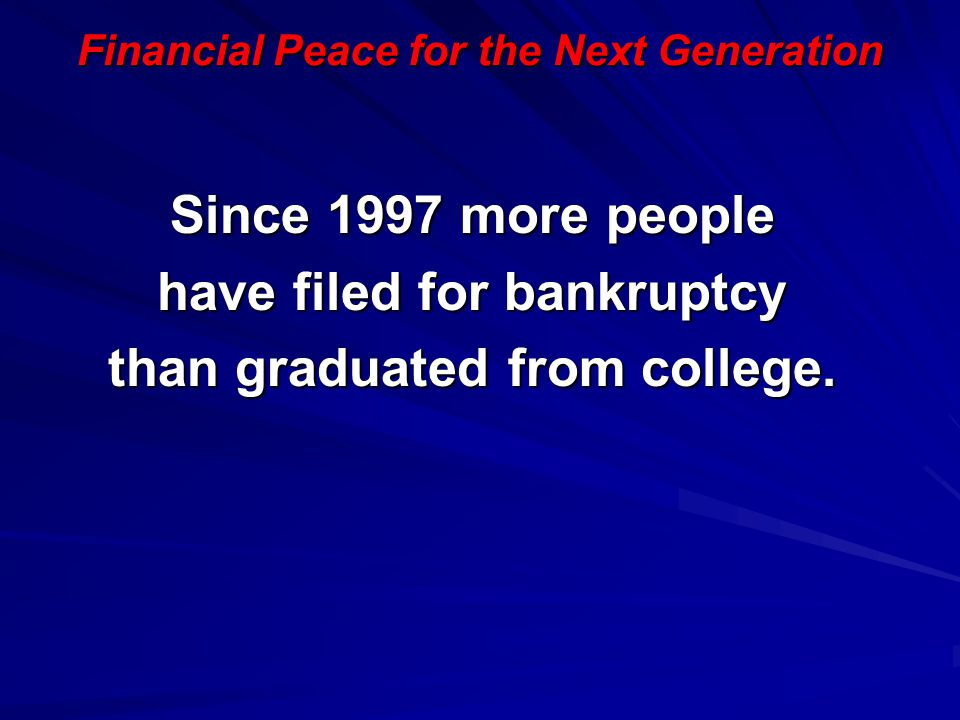 have filed for bankruptcy than graduated from college.