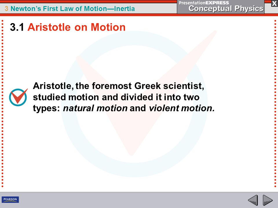 3.1 Aristotle on Motion Aristotle, the foremost Greek scientist, studied motion and divided it into two types: natural motion and violent motion.