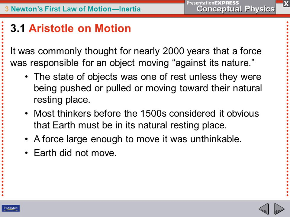 3.1 Aristotle on Motion It was commonly thought for nearly 2000 years that a force was responsible for an object moving against its nature.