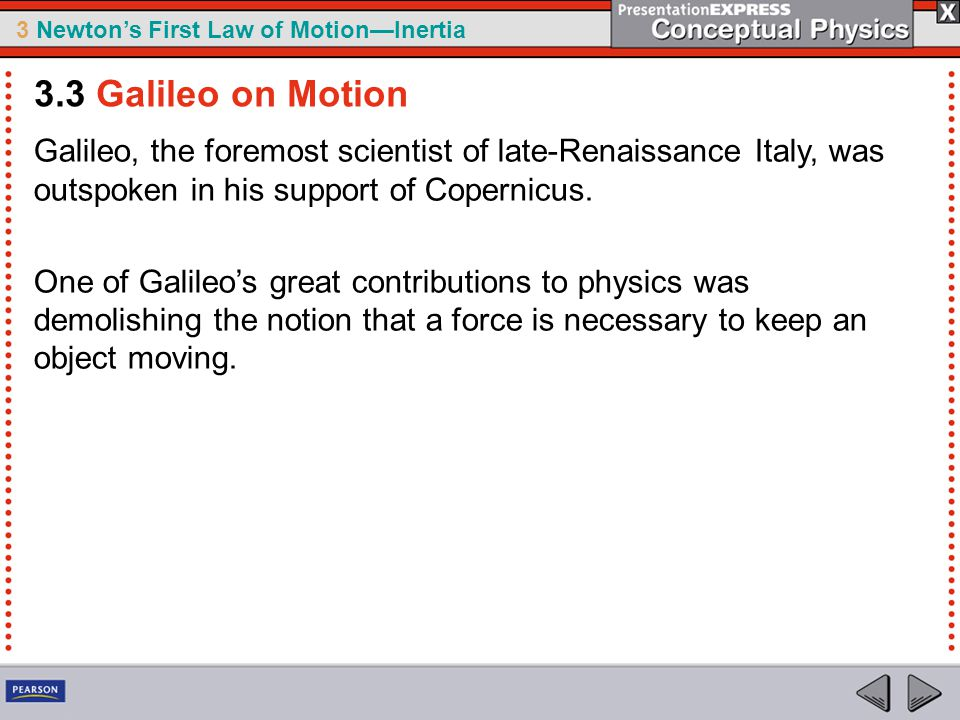 3.3 Galileo on Motion Galileo, the foremost scientist of late-Renaissance Italy, was outspoken in his support of Copernicus.