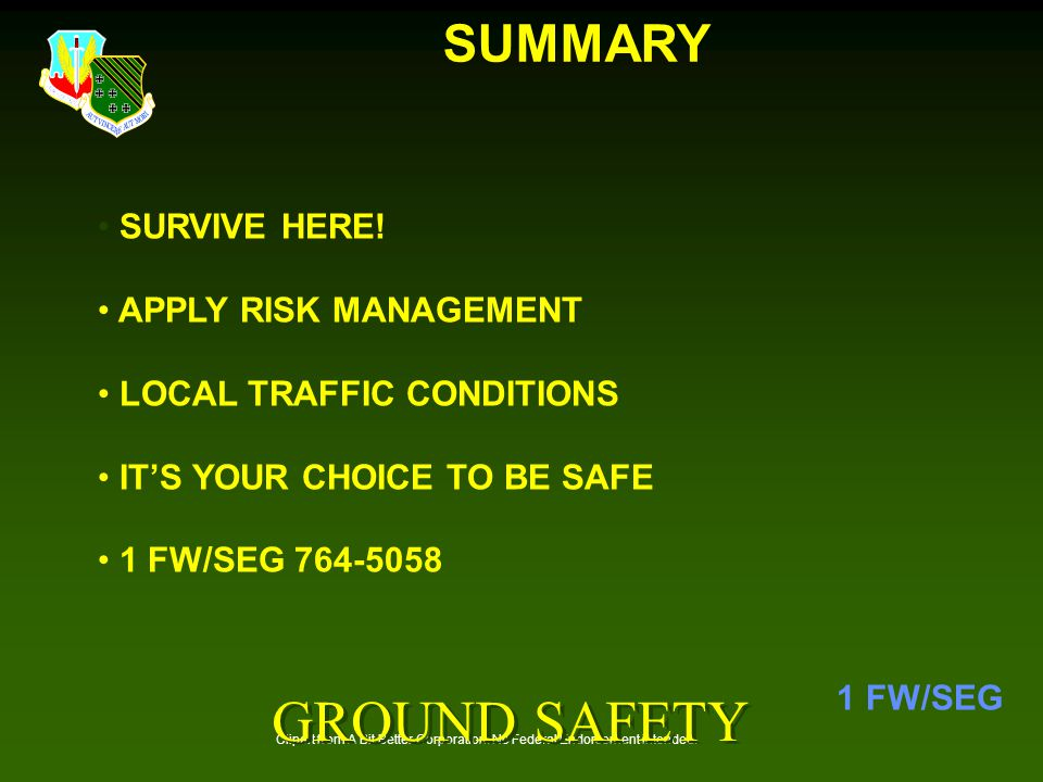 GROUND SAFETY SUMMARY SURVIVE HERE! APPLY RISK MANAGEMENT