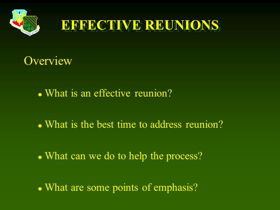 EFFECTIVE REUNIONS Overview What is an effective reunion