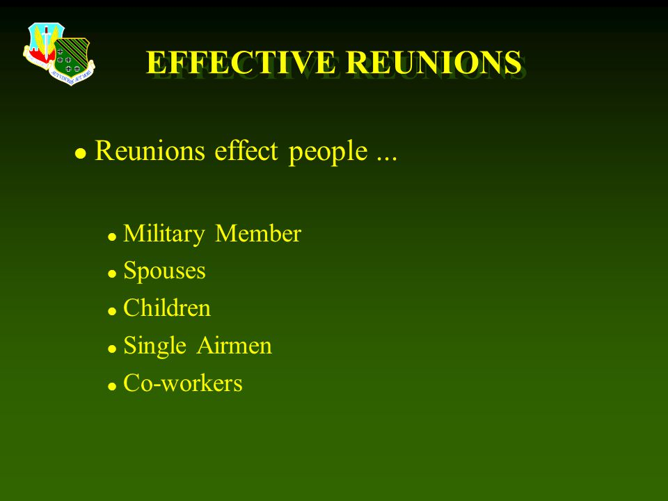 EFFECTIVE REUNIONS Reunions effect people ... Military Member Spouses