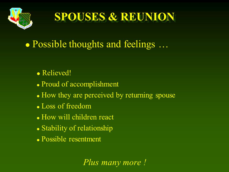 SPOUSES & REUNION Possible thoughts and feelings … Relieved!