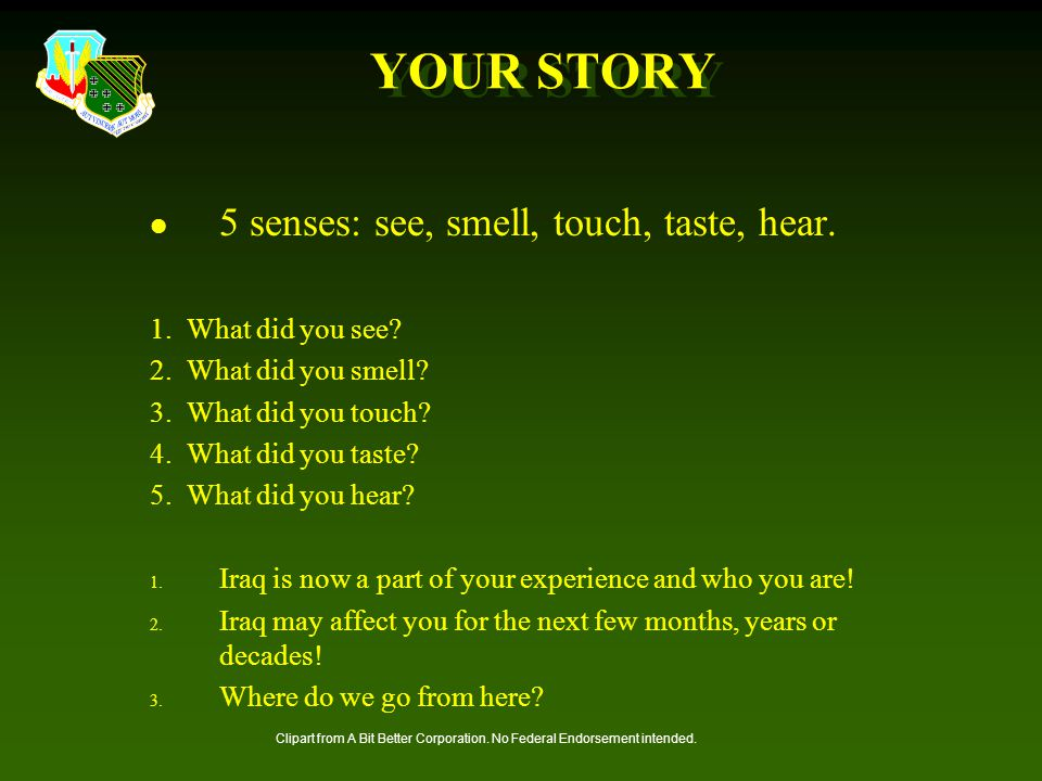 YOUR STORY 5 senses: see, smell, touch, taste, hear.