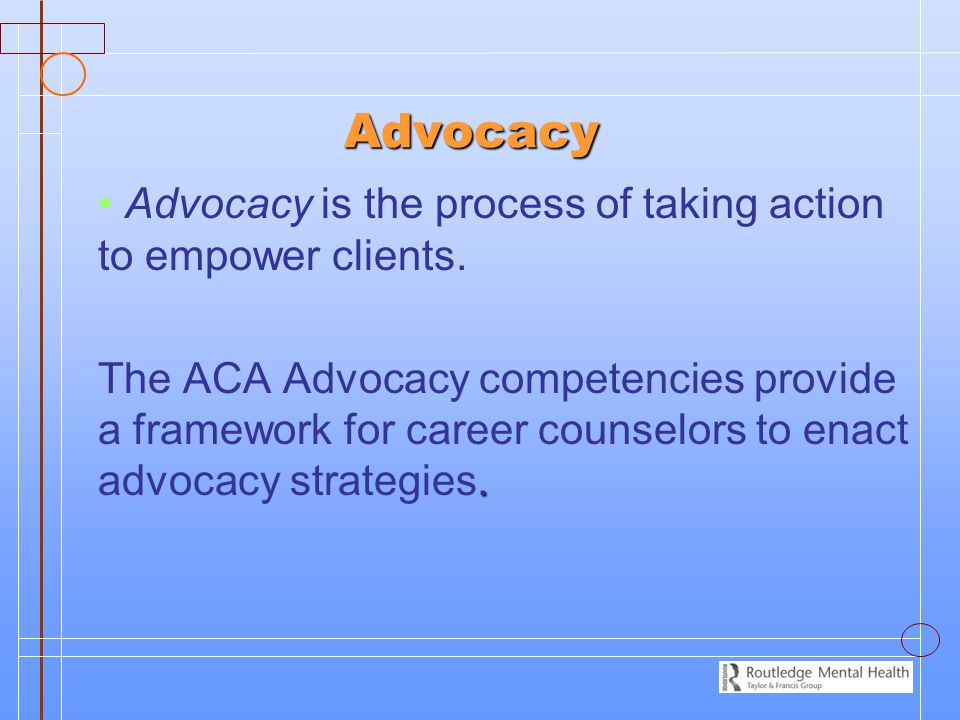 Advocacy Advocacy is the process of taking action to empower clients.